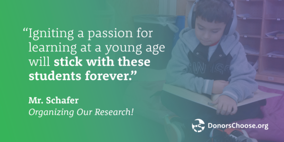 """Quote: """"Igniting a passion for learning at a young age will stick with these students forever."""" - Mr. Schafer"""