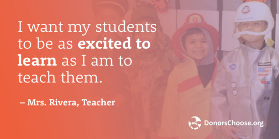 """Quote: """"I want my students to be as excited to learn as I am to teach them."""" - Mrs. Rivera, teacher"""