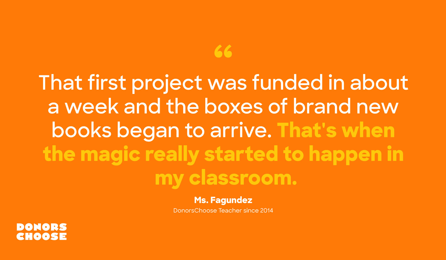 """The first project was funded in about a week and the boxes of brand new books began to arrive. That's when the magic really started to happen in my classroom."" —Ms. Fagundez, DonorsChoose Teacher since 2014"